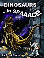 Dinosaurs ...in Spaaace! by Greg Stolze