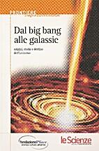 Dal big bang alle galassie by Autori Vari
