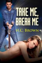 Take Me, Break Me by H. C. Brown