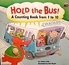 Hold the Bus: A Counting Book from 1 to 10…