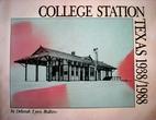 College Station, Texas, 1938-1988 by Deborah…