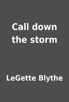 Call down the storm by LeGette Blythe
