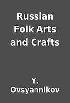 Russian Folk Arts and Crafts by Y.…