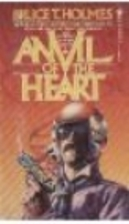 Anvil of the Heart by Bruce T. Holmes