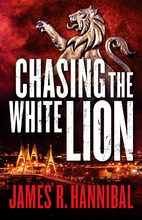 Chasing the White Lion by James R. Hannibal