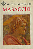 All the paintings of Masaccio by Ugo…