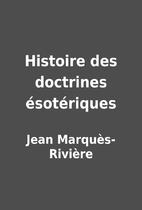 Histoire des doctrines ésotériques by Jean…