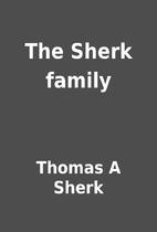 The Sherk family by Thomas A Sherk