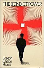 The Bond of Power by Joseph Chilton Pearce