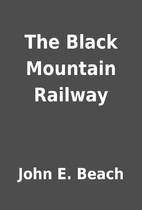 The Black Mountain Railway by John E. Beach