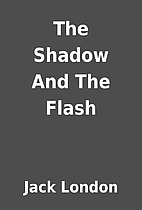The Shadow And The Flash by Jack London