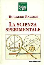 La scienza sperimentale by Bacone Ruggero