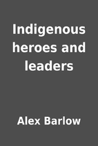 Indigenous heroes and leaders by Alex Barlow