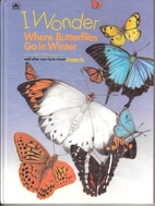 I Wonder Where Butterflies Go In Winter and…