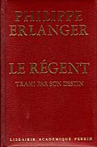 Le Régent trahi par son destin by Philippe…