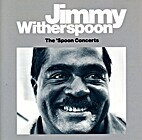 Jimmy Witherspoon - The Concerts by Jimmy…