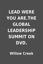 LEAD WERE YOU ARE.THE GLOBAL LEADERSHIP…