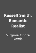 Russell Smith, Romantic Realist by Virginia…