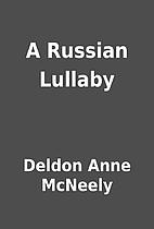 A Russian Lullaby by Deldon Anne McNeely