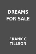 DREAMS FOR SALE by FRANK C TILLSON