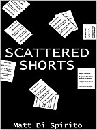 Scattered Shorts by Matt Di Spirito