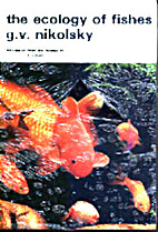 The ecology of fishes by G. V. Nikolʹskiĭ