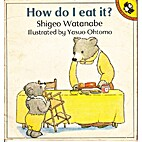 How do I eat it? by Shigeo Watanabe