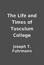 The Life and Times of Tusculum College by…