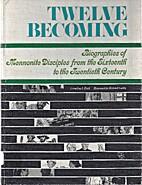 Twelve Becoming Biographies of Mennonite…
