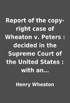 Report of the copy-right case of Wheaton v.…