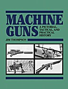 Machine Guns: A Pictorial, Tactical and…