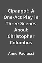 Cipango!: A One-Act Play in Three Scenes…