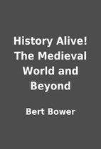 History Alive! The Medieval World and Beyond…