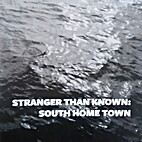 Stranger than known: South Home Town by…