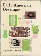 Early American Beverages by John Hull Brown