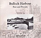 Bulloch Harbour : past and present by Donal…
