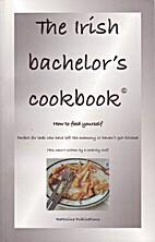 The Irish Bachelors Cookbook: How to feed…