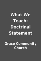 What We Teach: Doctrinal Statement by Grace…