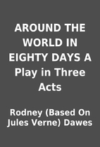 AROUND THE WORLD IN EIGHTY DAYS A Play in…