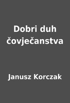 Dobri duh čovječanstva by Janusz Korczak