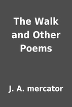 The Walk and Other Poems by J. A. mercator
