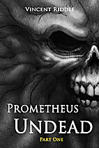 Prometheus Undead - Part One by Vincent…