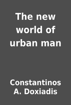 The new world of urban man by Constantinos…