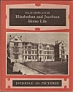 Elizabethan and Jacobean Home Life: Evidence…