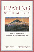 Praying With Moses: A Year of Daily Prayers…