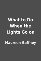 What to Do When the Lights Go on by Maureen…