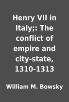 Henry VII in Italy;: The conflict of empire…