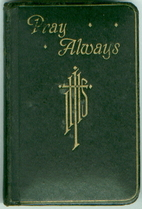 Pray always: Prayers and Instructions by…