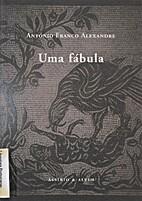 Uma fábula by António Franco Alexandre