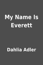 My Name Is Everett by Dahlia Adler